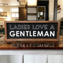 Load image into Gallery viewer, Ladies Love A Gentleman Framed Sign