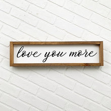 Load image into Gallery viewer, Love You More Framed Sign