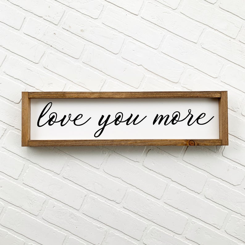 Love You More Framed Sign