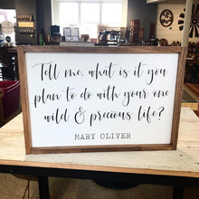 Load image into Gallery viewer, Tell Me What Is It You Plan To Do With Your One Wild And Precious Life Framed Sign