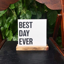Load image into Gallery viewer, Best Day Ever Mini Tabletop Sign