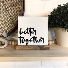 Load image into Gallery viewer, Better Together Mini Tabletop Sign