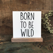 Load image into Gallery viewer, Born to be Wild Mini Tabletop Sign