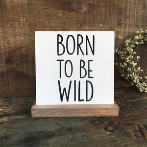 Born to be Wild Mini Tabletop Sign