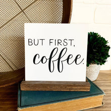 Load image into Gallery viewer, But First, Coffee Mini Tabletop Sign