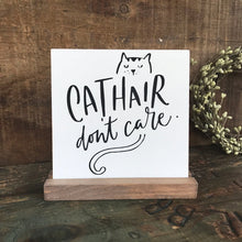 Load image into Gallery viewer, Cat Hair Don't Care Mini Tabletop Sign