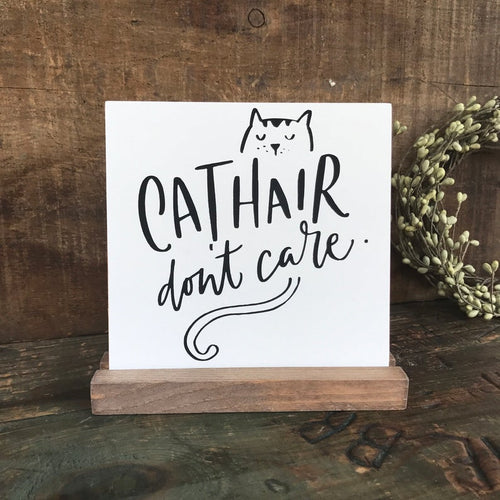 Cat Hair Don't Care Mini Tabletop Sign