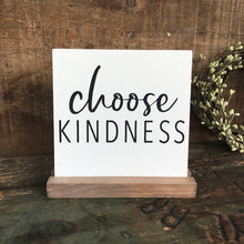 Load image into Gallery viewer, Choose Kindness Mini Tabletop Sign