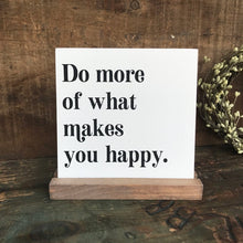 Load image into Gallery viewer, Do More Of What Makes You Happy Mini Tabletop Sign