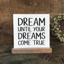 Load image into Gallery viewer, Dream Until Your Dreams Come True Mini Tabletop Sign