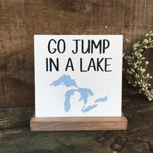 Load image into Gallery viewer, Go Jump In A Lake Mini Tabletop Sign