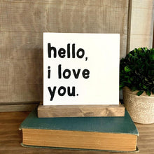 Load image into Gallery viewer, Hello, I Love You Mini Tabletop Sign