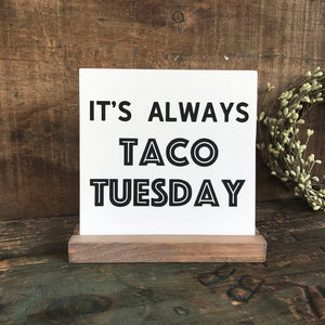It's Always Taco Tuesday Mini Tabletop Sign