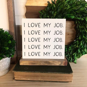 I Love My Job Mini Tabletop Sign