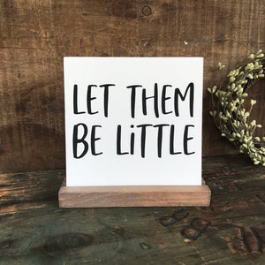 Let Them Be Little Mini Tabletop Sign