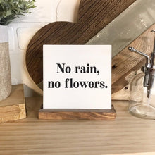 Load image into Gallery viewer, No Rain, No Flowers Mini Tabletop Sign