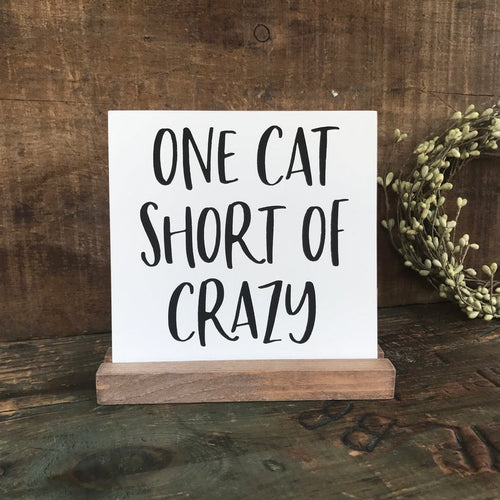 One Cat Short Of Crazy Mini Tabletop Sign