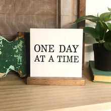 Load image into Gallery viewer, One Day at a Time Mini Tabletop Sign