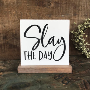 Slay The Day Mini Tabletop Sign