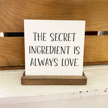 Load image into Gallery viewer, The Secret Ingredient Is Always Love Mini Tabletop Sign