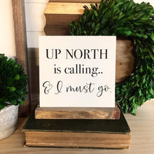 Load image into Gallery viewer, Up North Is Calling And I Must Go Mini Tabletop Sign