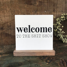 Load image into Gallery viewer, Welcome to the Shitshow Mini Tabletop Sign