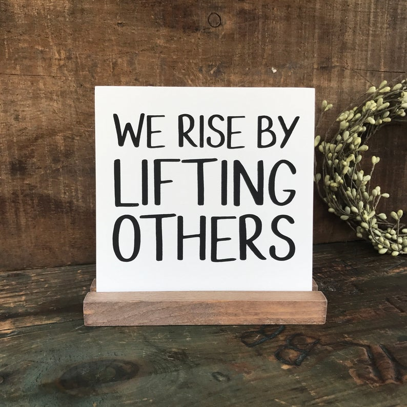 We Rise By Lifting Others Mini Tabletop Sign