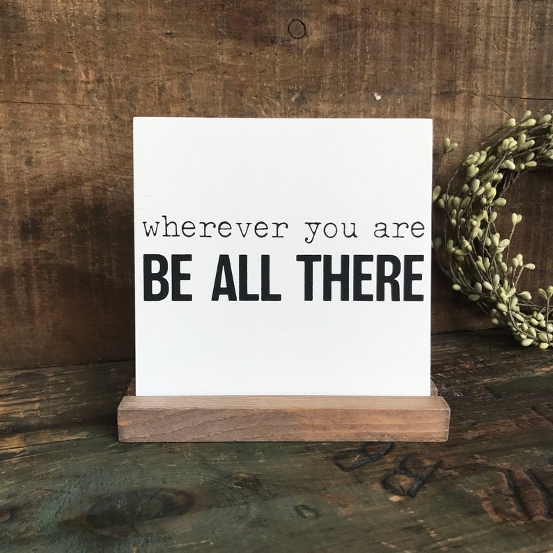 Wherever You Are Be All There Mini Tabletop Sign