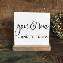 Load image into Gallery viewer, You And Me And The Dogs Mini Tabletop Sign