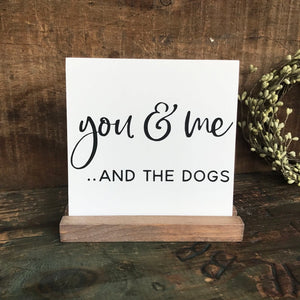You And Me And The Dogs Mini Tabletop Sign