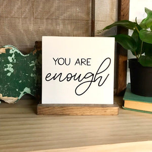 You Are Enough Mini Tabletop Sign