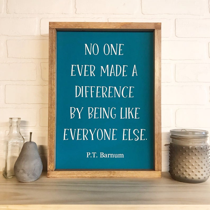 No One Ever Made A Difference By Being Like Everyone Else Framed Sign