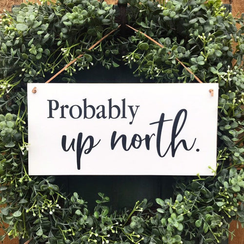 Probably Up North Hanging Sign