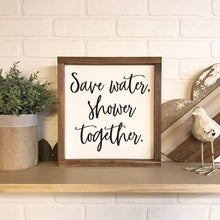 Load image into Gallery viewer, Save Water Shower Together Framed Sign