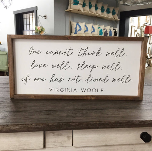 One Cannot Think Well, Love Well, Sleep Well, If One Has Not Dined Well Framed Sign