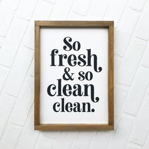 So Fresh And So Clean Framed Sign