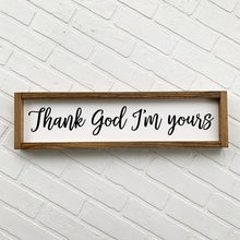 Load image into Gallery viewer, Thank God I'm Yours Framed Sign