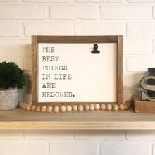 Load image into Gallery viewer, The Best Things In Life Are Rescued Picture Clip Framed Sign
