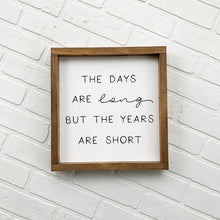 Load image into Gallery viewer, The Days Are Long But The Years Are Short Framed Sign