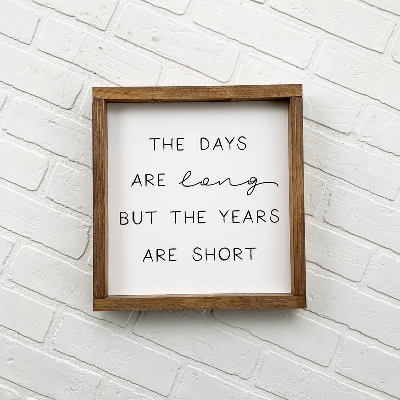 The Days Are Long But The Years Are Short Framed Sign