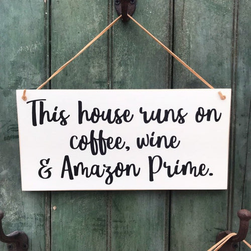This House Runs On Coffee, Wine, And Amazon Prime Hanging Sign