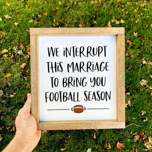 We Interrupt This Marriage To Bring You Football Season Framed Sign