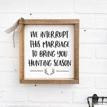 Load image into Gallery viewer, We Interrupt This Marriage To Bring You Hunting Season Framed Sign