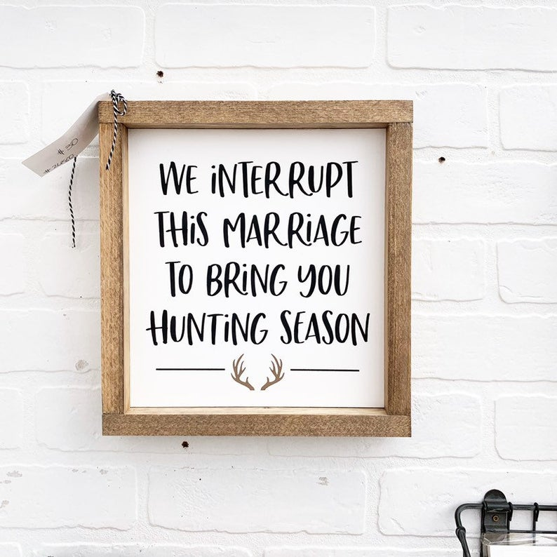 We Interrupt This Marriage To Bring You Hunting Season Framed Sign