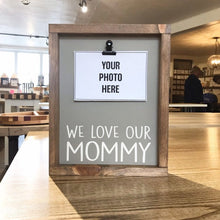 Load image into Gallery viewer, We Love Our Mommy Picture Clip Framed Sign