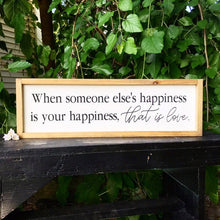Load image into Gallery viewer, When Someone Else's Happiness Is Your Happiness, That Is Love Framed Sign