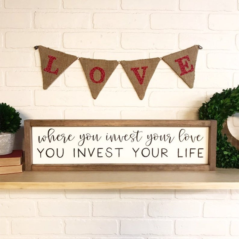 Where You Invest Your Love You Invest Your Life Framed Sign