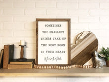 Load image into Gallery viewer, Sometimes The Smallest Things Take Up The Most Room In Your Heart Framed Sign