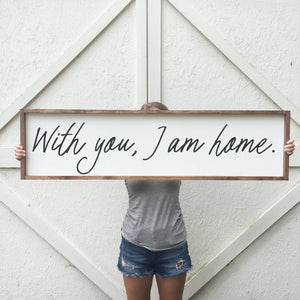 With You, I Am Home Framed Sign