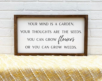 Your Mind Is A Garden Framed Sign